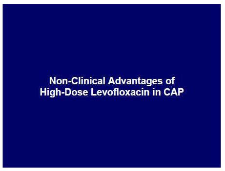 Non-Clinical Advantages of High-Dose Levofloxacin in CAP